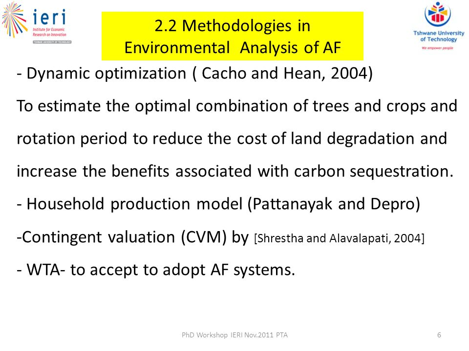 2.3 Methodologies in Household Constraints and Adoption of AF To answer-How and why farmers make long-term land use decisions - Ex-post binary choice regression analysis (Pattanayak,2003) The general formulation of the model will be as follows: Where; X is a continuous variable and D is a dummy variable with three or more categories and ß andd the respective estimated coefficients.