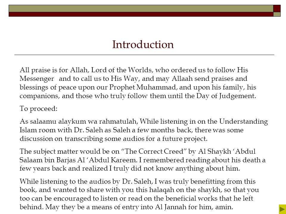 Introduction All praise is for Allah, Lord of the Worlds, who ordered us to follow His Messenger and to call us to His Way, and may Allaah send praises and blessings of peace upon our Prophet Muhammad, and upon his family, his companions, and those who truly follow them until the Day of Judgement.