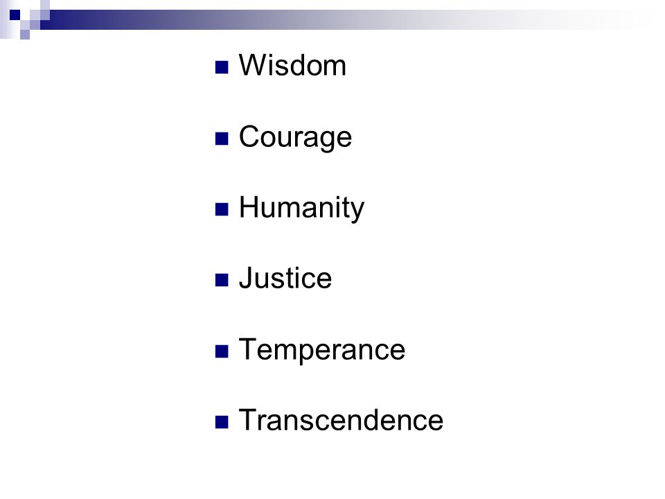 Wisdom Courage Humanity Justice Temperance Transcendence