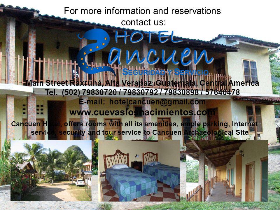 For more information and reservations contact us: ancuenHOTEL S EGURIDAD Y S ERVICIO Main Street Raxruhá, Alta Verapaz, Guatemala, Central America Tel.
