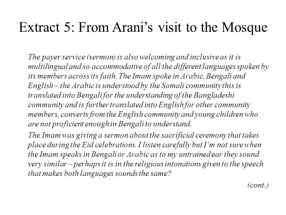 Extract 5: From Aranis visit to the Mosque The payer service (sermon) is also welcoming and inclusive as it is multilingual and so accommodative of all the different languages spoken by its members across its faith.