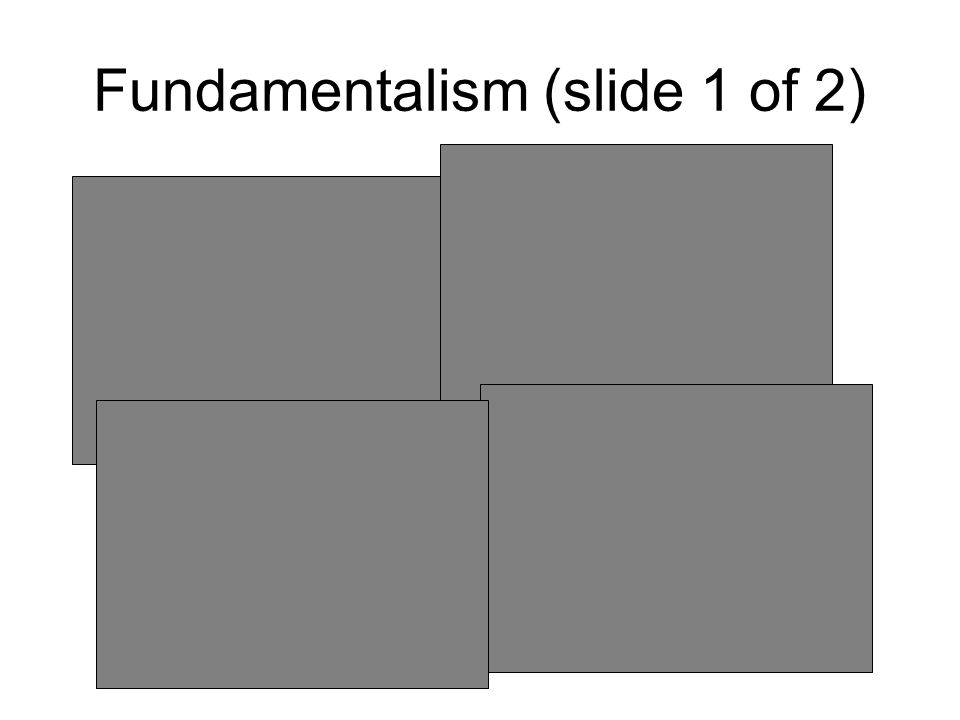 Fundamentalism (slide 1 of 2)