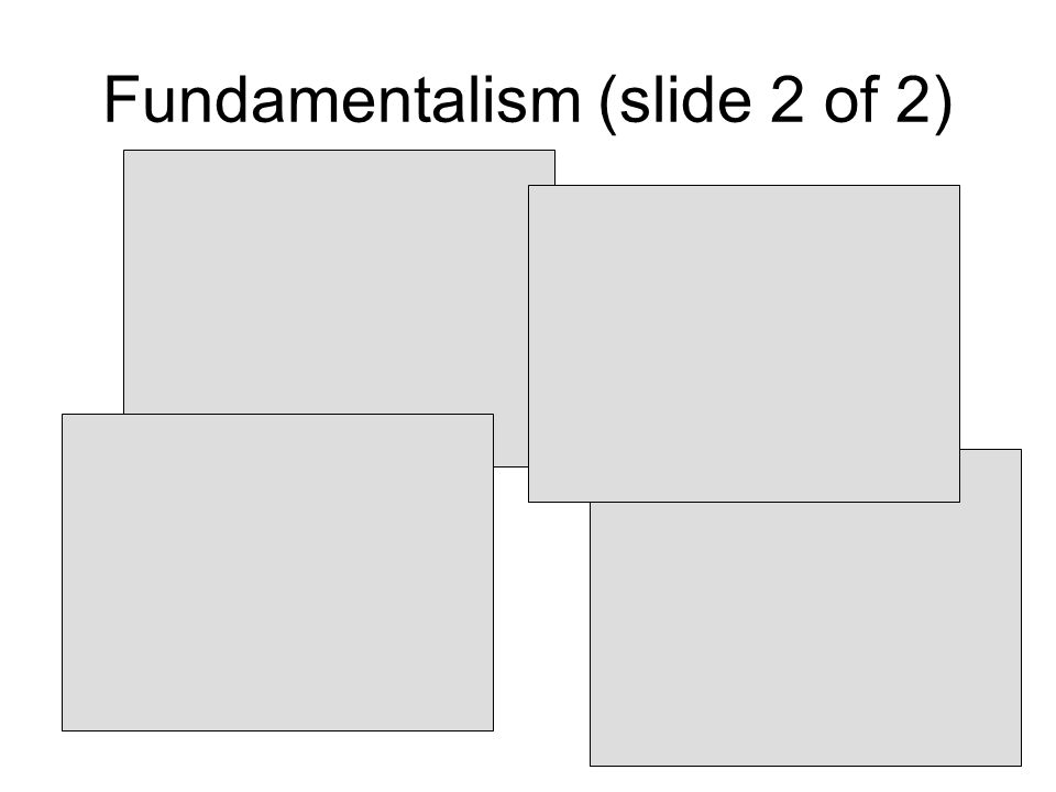 Fundamentalism (slide 2 of 2)