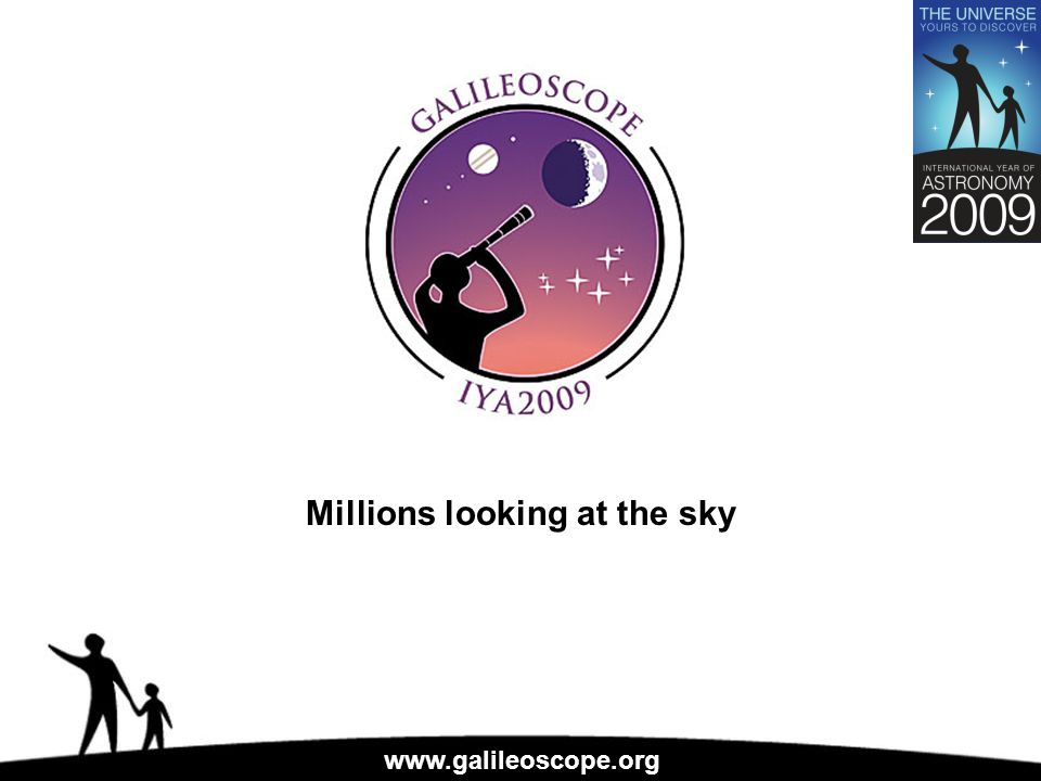 www.galileoscope.org Millions looking at the sky