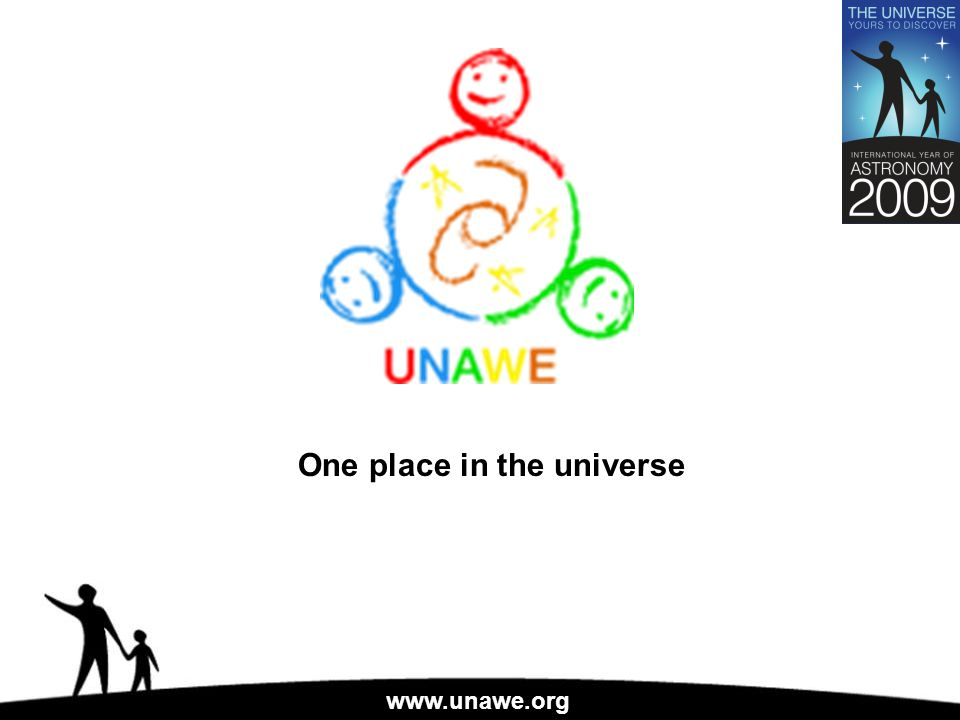 www.unawe.org One place in the universe