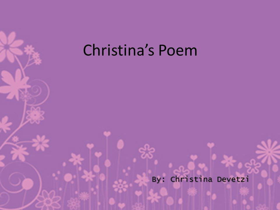 Christinas Poem By: Christina Devetzi