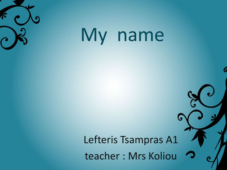 My name Lefteris Tsampras A1 teacher : Mrs Koliou