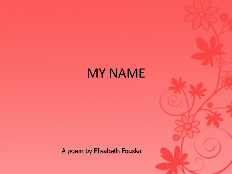 A poem by Elisabeth Fouska MY NAME