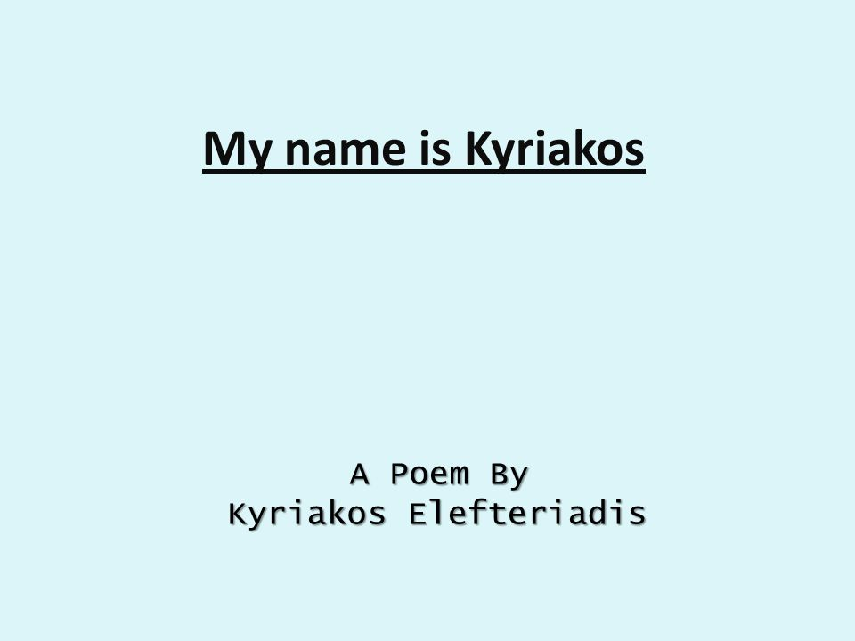 My name is Kyriakos A Poem By Kyriakos Elefteriadis