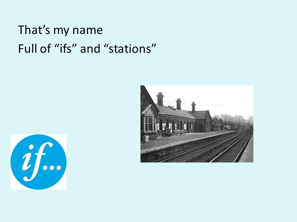 Thats my name Full of ifs and stations