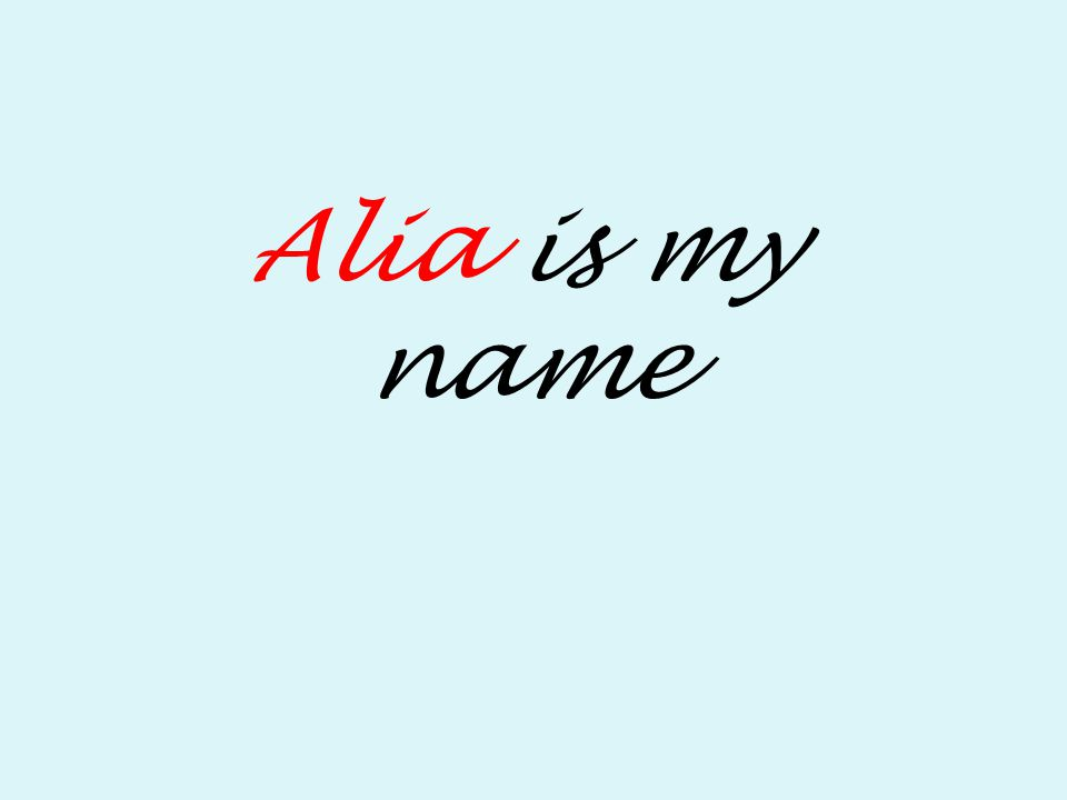Alia is my name