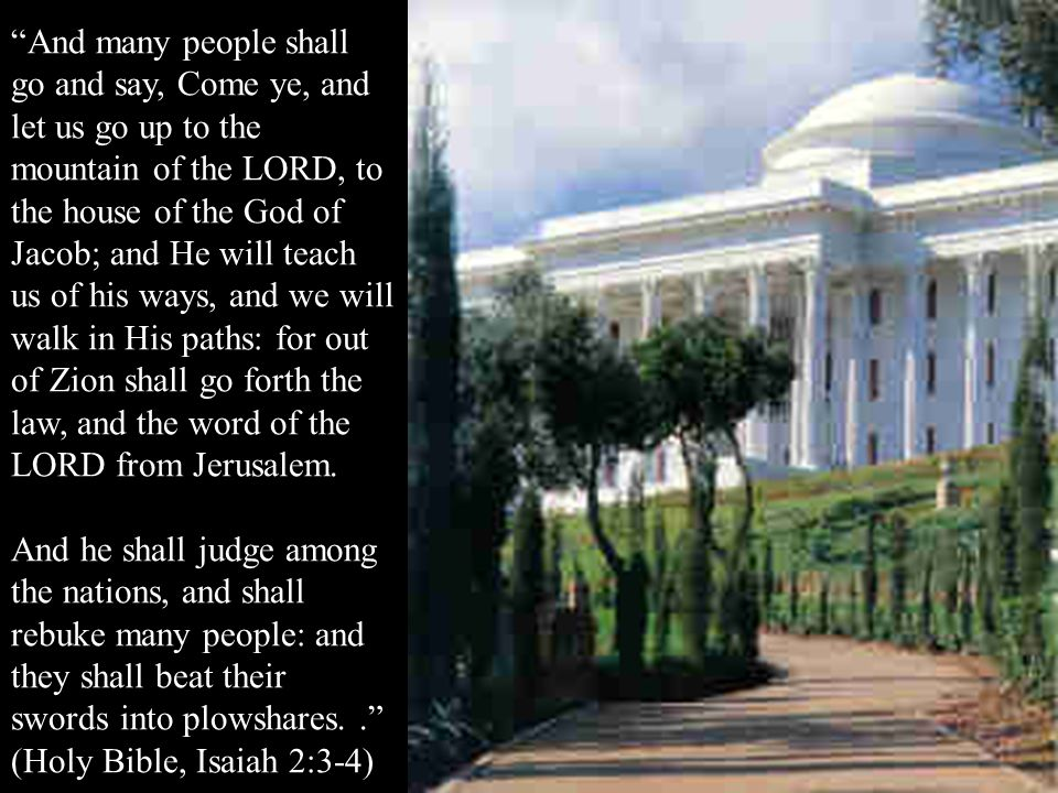 And many people shall go and say, Come ye, and let us go up to the mountain of the LORD, to the house of the God of Jacob; and He will teach us of his ways, and we will walk in His paths: for out of Zion shall go forth the law, and the word of the LORD from Jerusalem.