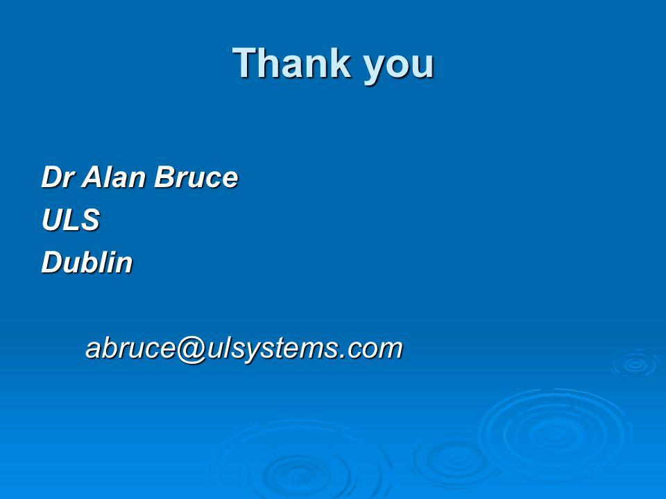 Thank you Dr Alan Bruce ULSDublinabruce@ulsystems.com