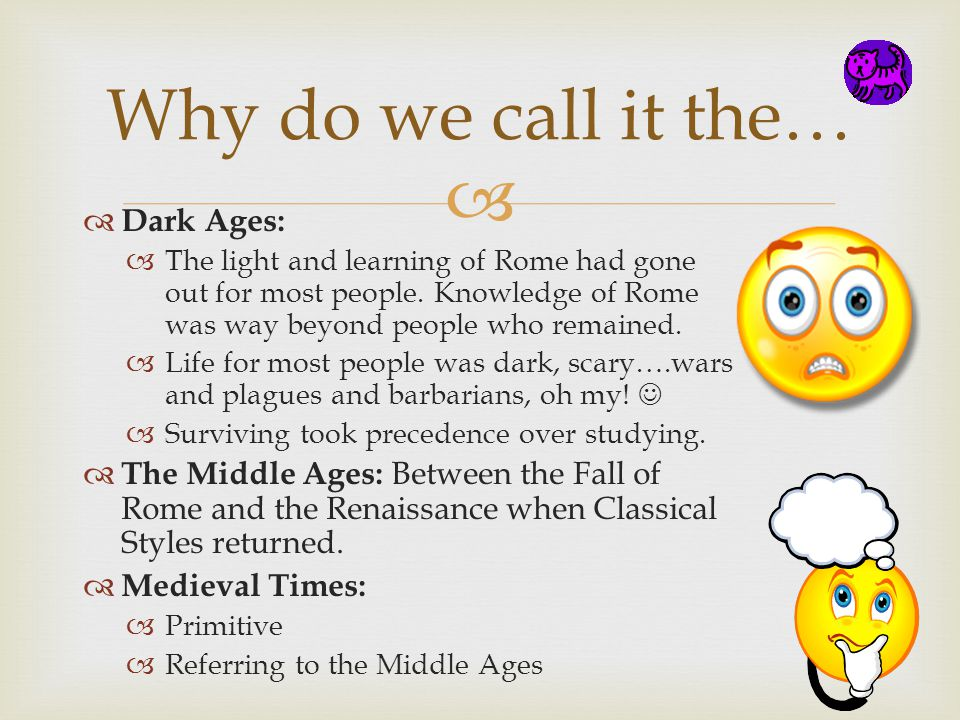 Dark Ages: The light and learning of Rome had gone out for most people. Knowledge of Rome was way beyond people who remained. Life for most people was