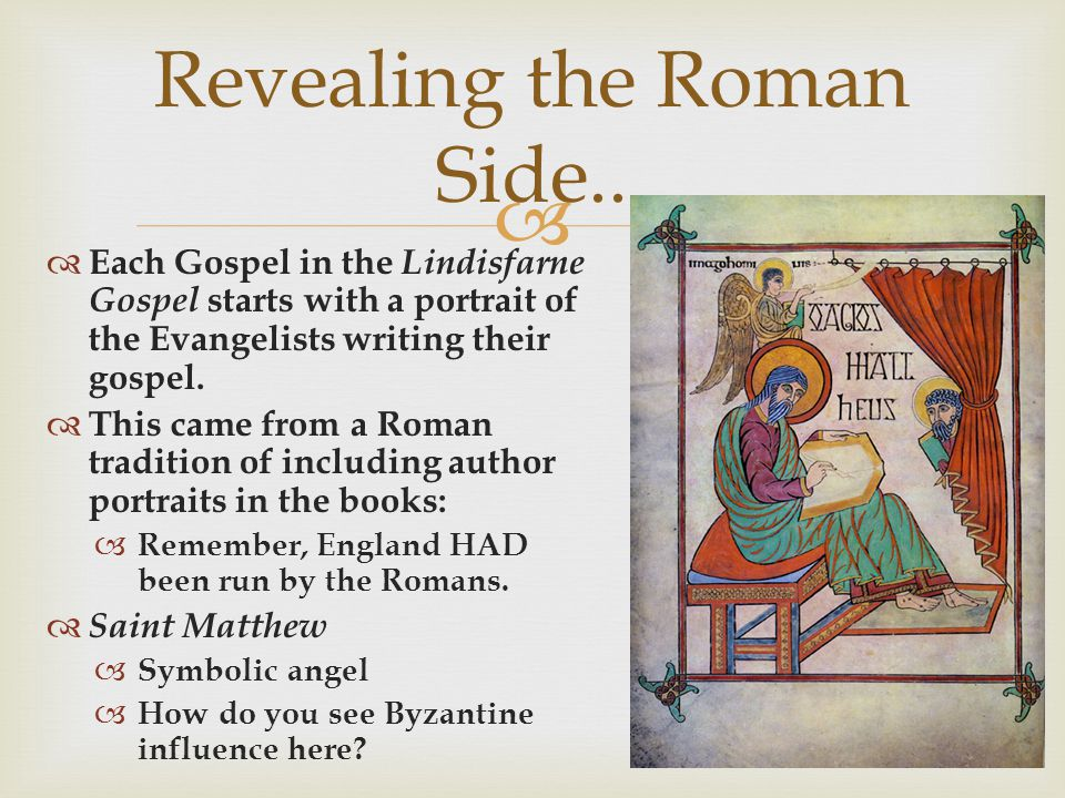 Each Gospel in the Lindisfarne Gospel starts with a portrait of the Evangelists writing their gospel. This came from a Roman tradition of including au