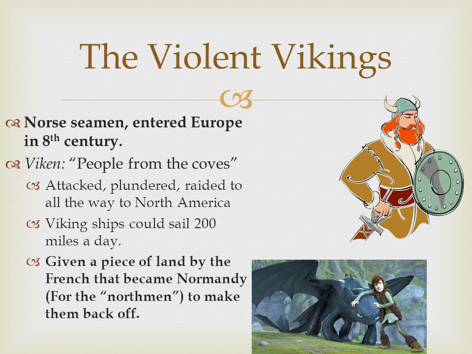 Norse seamen, entered Europe in 8 th century. Viken: People from the coves Attacked, plundered, raided to all the way to North America Viking ships co