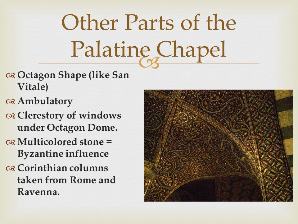 Octagon Shape (like San Vitale) Ambulatory Clerestory of windows under Octagon Dome.