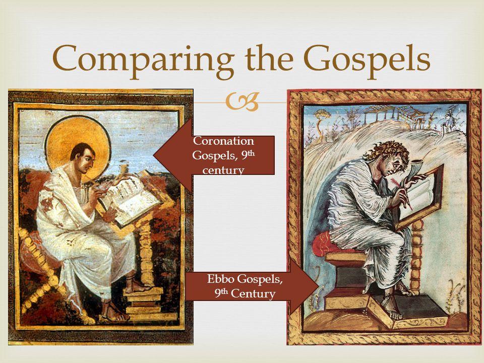 Comparing the Gospels Coronation Gospels, 9 th century Ebbo Gospels, 9 th Century