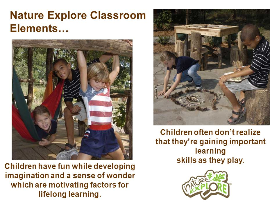 Children often dont realize that theyre gaining important learning skills as they play.