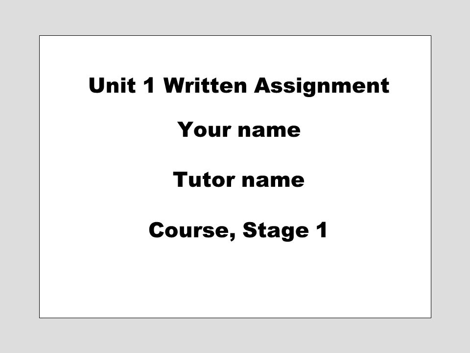 Unit 1 Written Assignment Your name Tutor name Course, Stage 1