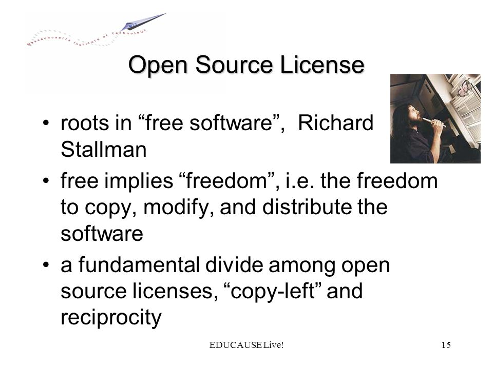 EDUCAUSE Live!15 Open Source License roots in free software, Richard Stallman free implies freedom, i.e.