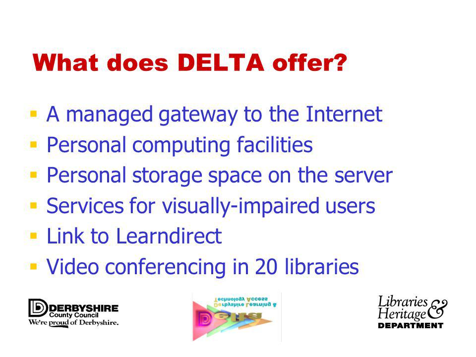 What does DELTA offer? A managed gateway to the Internet Personal computing facilities Personal storage space on the server Services for visually-impa
