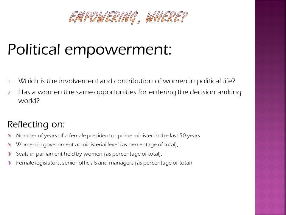 Political empowerment: 1.Which is the involvement and contribution of women in political life.