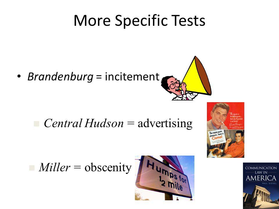 More Specific Tests Brandenburg = incitement n Central Hudson = advertising n Miller = obscenity
