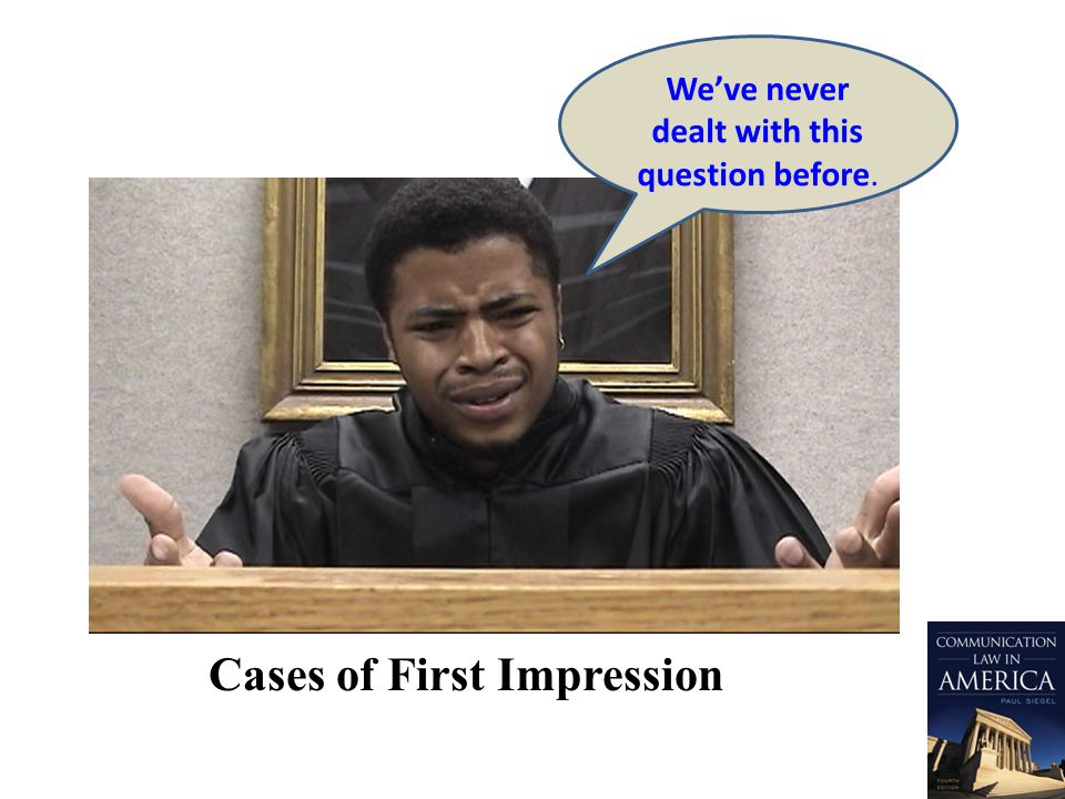 Cases of First Impression Weve never dealt with this question before.