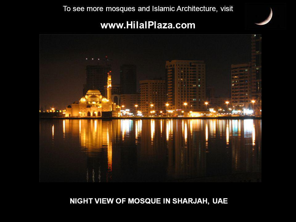 To see more mosques and Islamic Architecture, visit www.HilalPlaza.com NIGHT VIEW OF MOSQUE IN SHARJAH, UAE