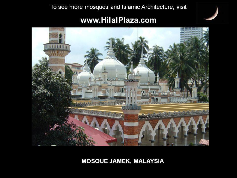 To see more mosques and Islamic Architecture, visit www.HilalPlaza.com MOSQUE JAMEK, MALAYSIA