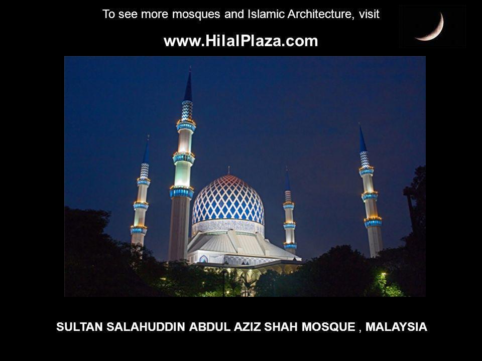 To see more mosques and Islamic Architecture, visit www.HilalPlaza.com SULTAN SALAHUDDIN ABDUL AZIZ SHAH MOSQUE, MALAYSIA