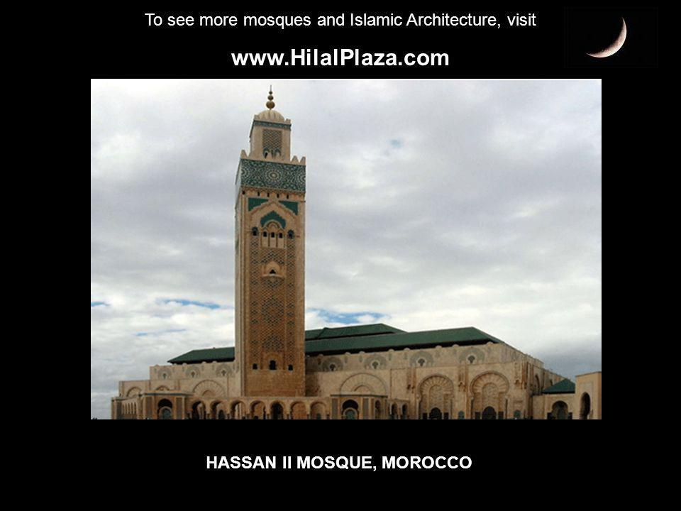 To see more mosques and Islamic Architecture, visit www.HilalPlaza.com HASSAN II MOSQUE, MOROCCO