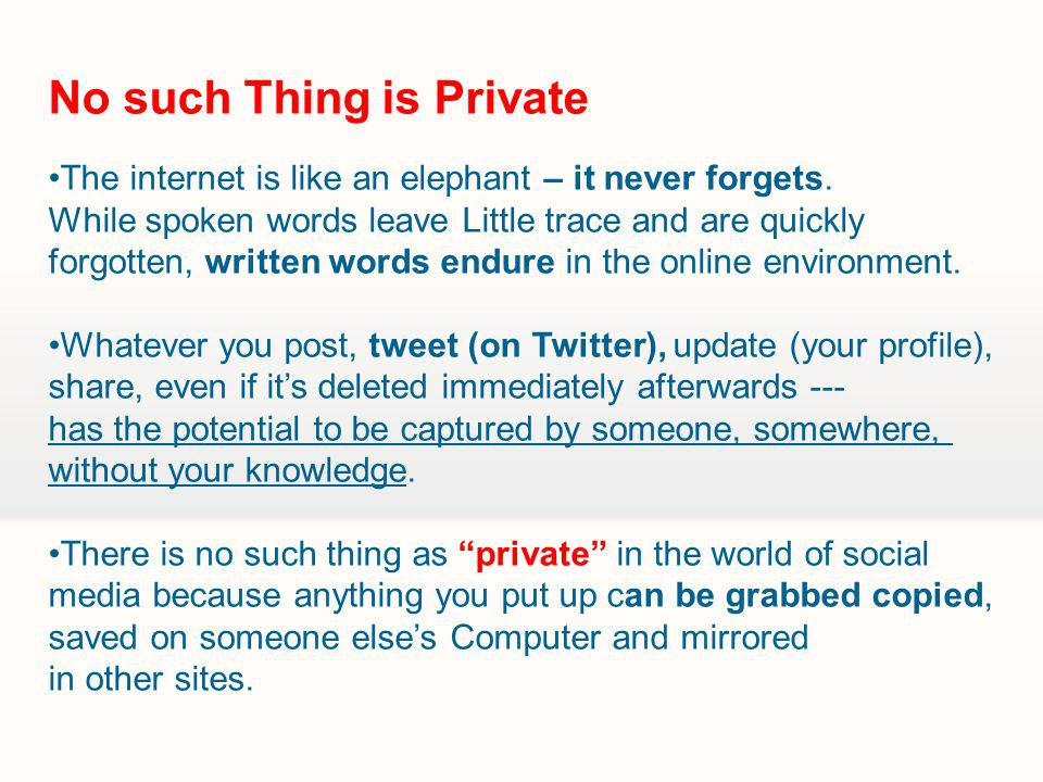 No such Thing is Private The internet is like an elephant – it never forgets.