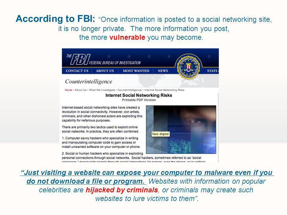 According to FBI:Once information is posted to a social networking site, it is no longer private.
