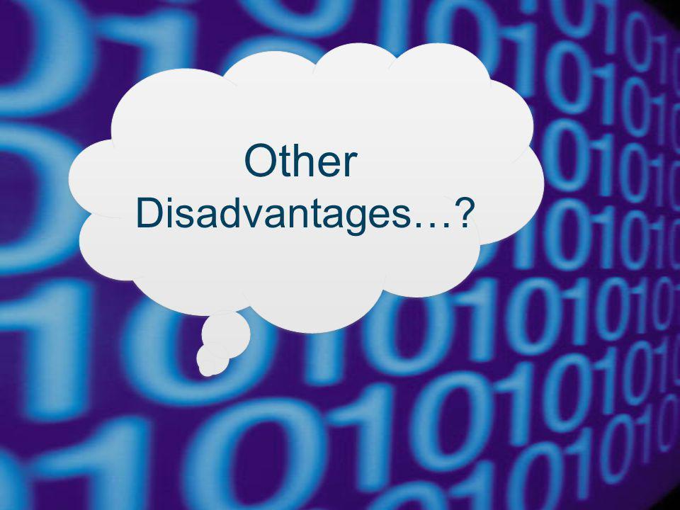 Other Disadvantages…
