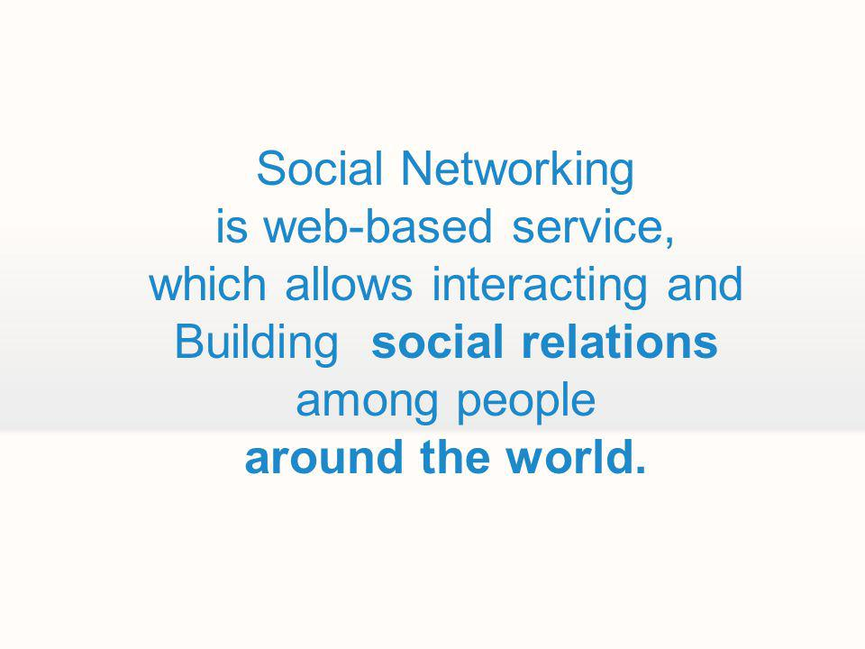 is web-based service, which allows interacting and Building social relations among people around the world.