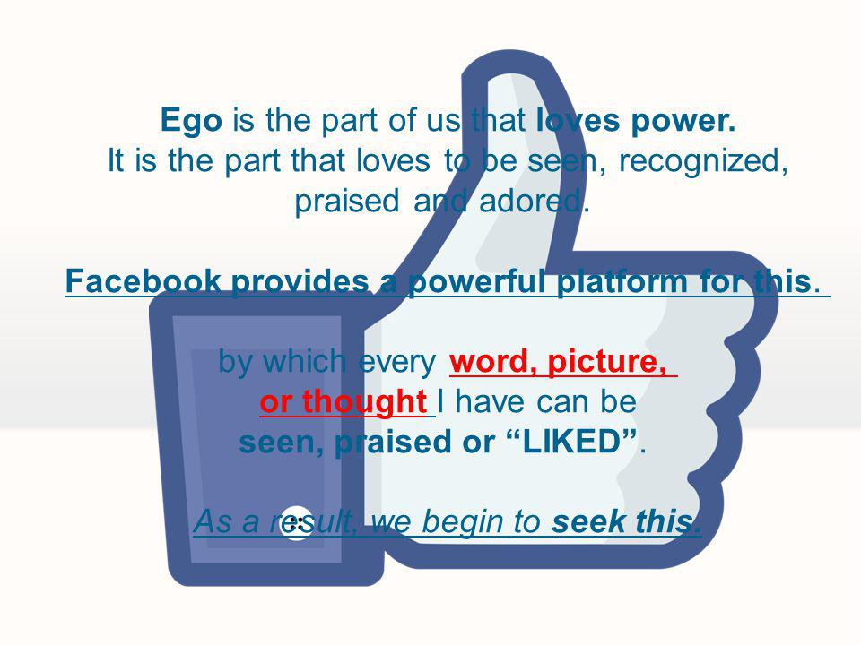 Ego is the part of us that loves power.