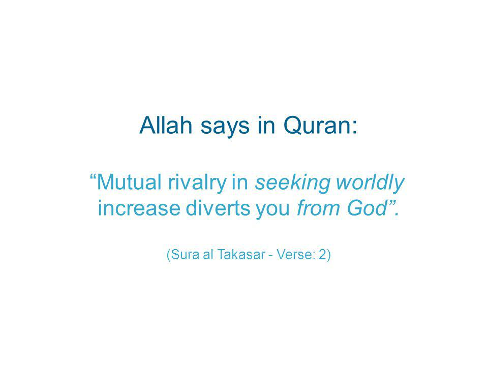 Allah says in Quran: Mutual rivalry in seeking worldly increase diverts you from God.