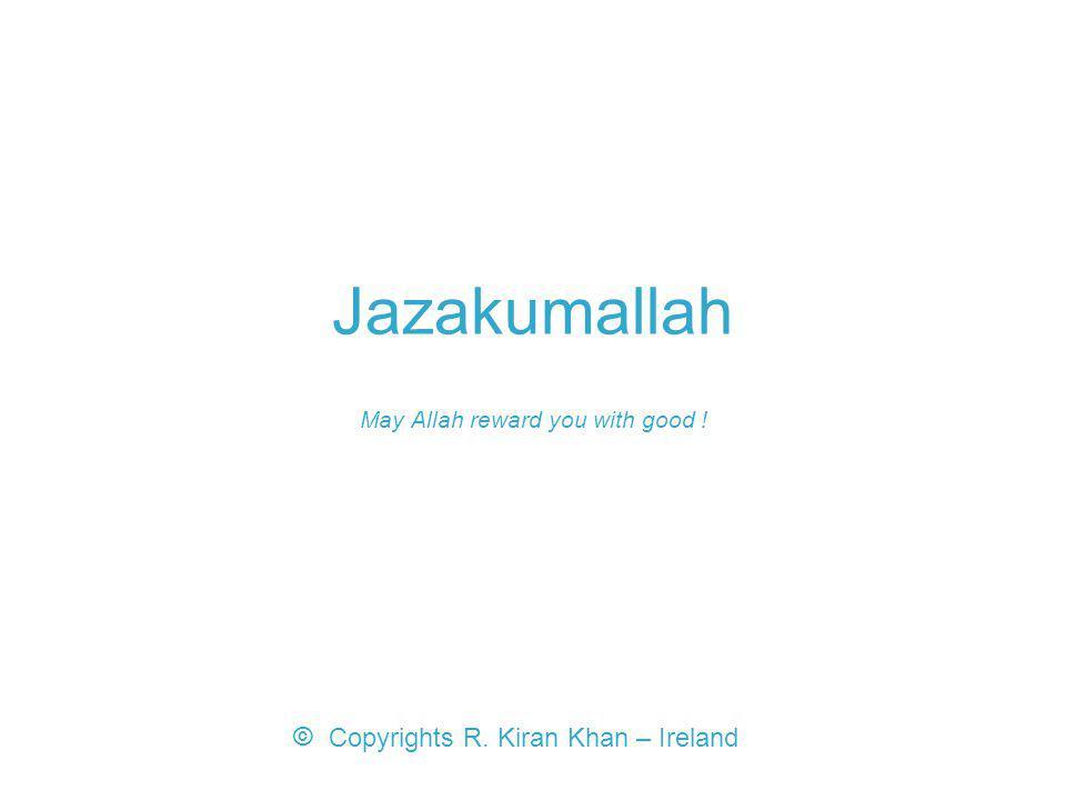 Copyrights R. Kiran Khan – Ireland © Jazakumallah May Allah reward you with good !