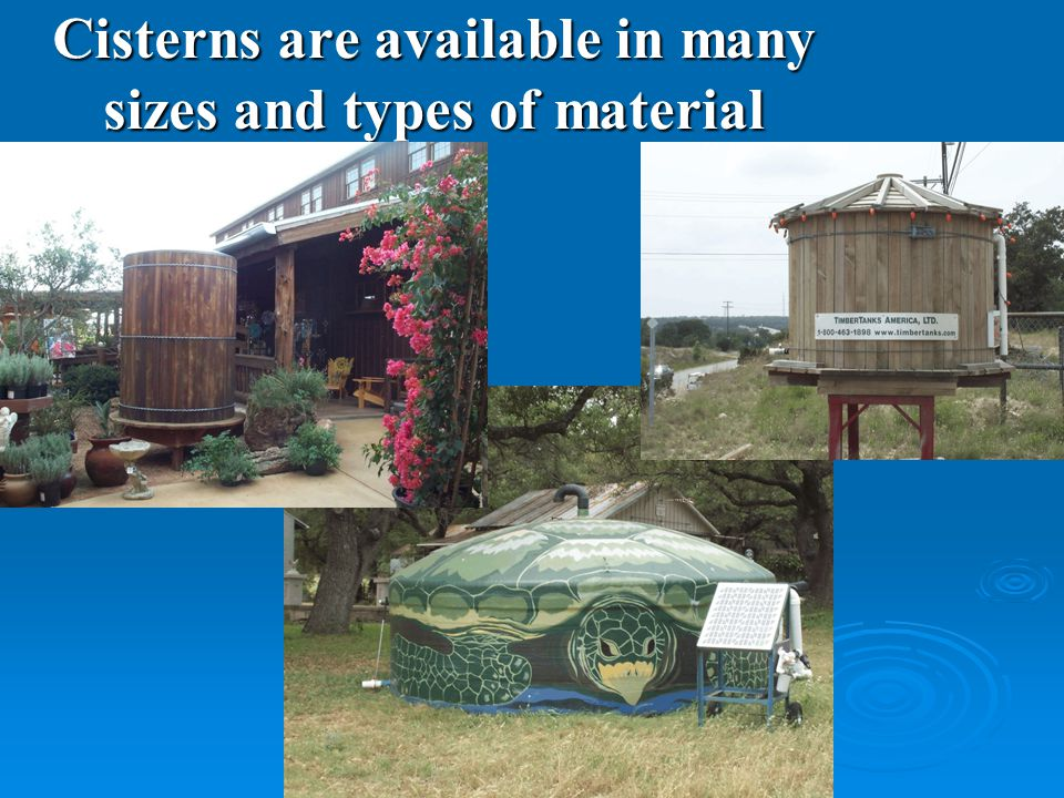 Cisterns are available in many sizes and types of material