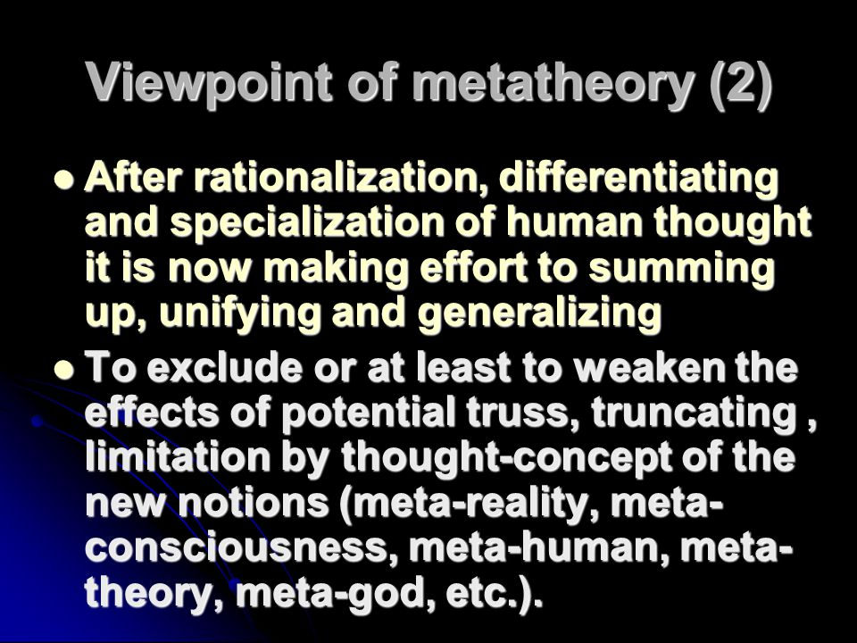 Viewpoint of metatheory (2) After rationalization, differentiating and specialization of human thought it is now making effort to summing up, unifying
