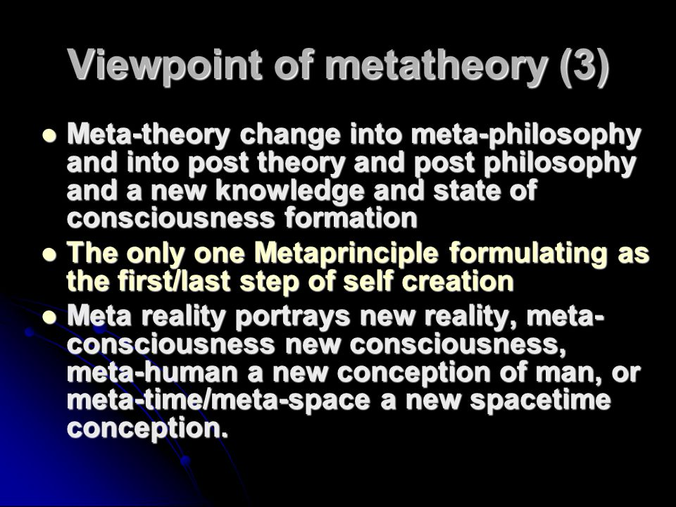 Viewpoint of metatheory (3) Meta-theory change into meta-philosophy and into post theory and post philosophy and a new knowledge and state of consciou