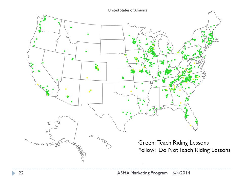 6/4/2014ASHA Marketing Program22 Green: Teach Riding Lessons Yellow: Do Not Teach Riding Lessons