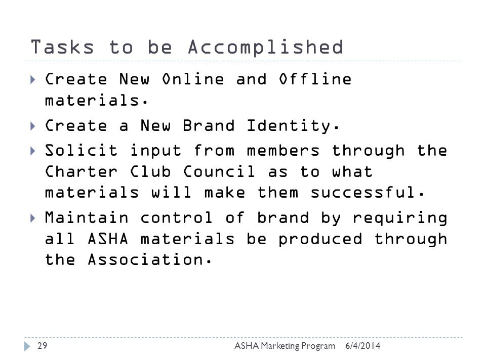 Tasks to be Accomplished 6/4/2014ASHA Marketing Program29 Create New Online and Offline materials.