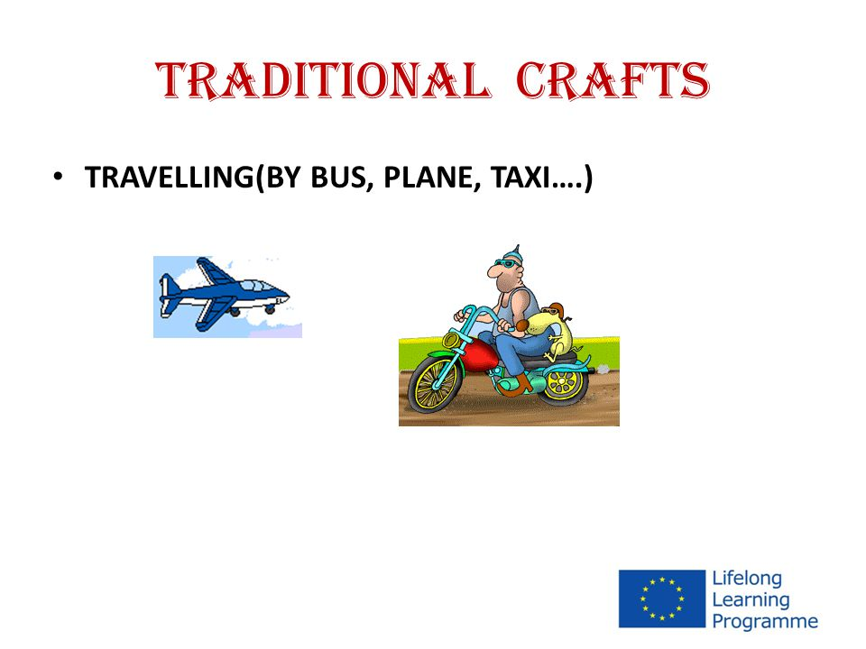 TRADITIONAL CRAFTS TRAVELLING(BY BUS, PLANE, TAXI….)