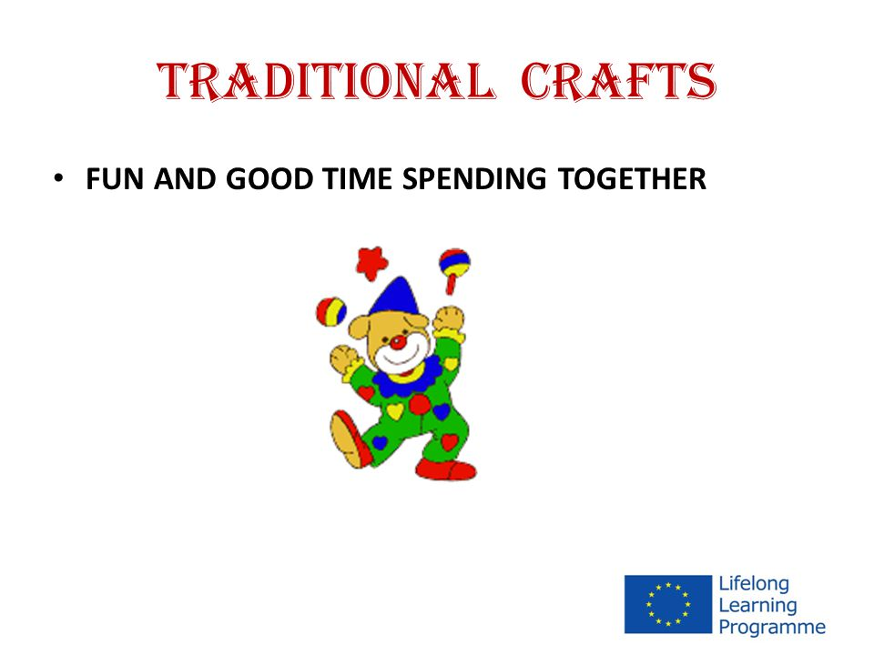 TRADITIONAL CRAFTS FUN AND GOOD TIME SPENDING TOGETHER