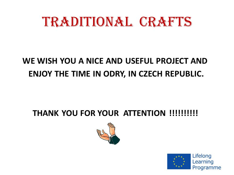 TRADITIONAL CRAFTS WE WISH YOU A NICE AND USEFUL PROJECT AND ENJOY THE TIME IN ODRY, IN CZECH REPUBLIC.