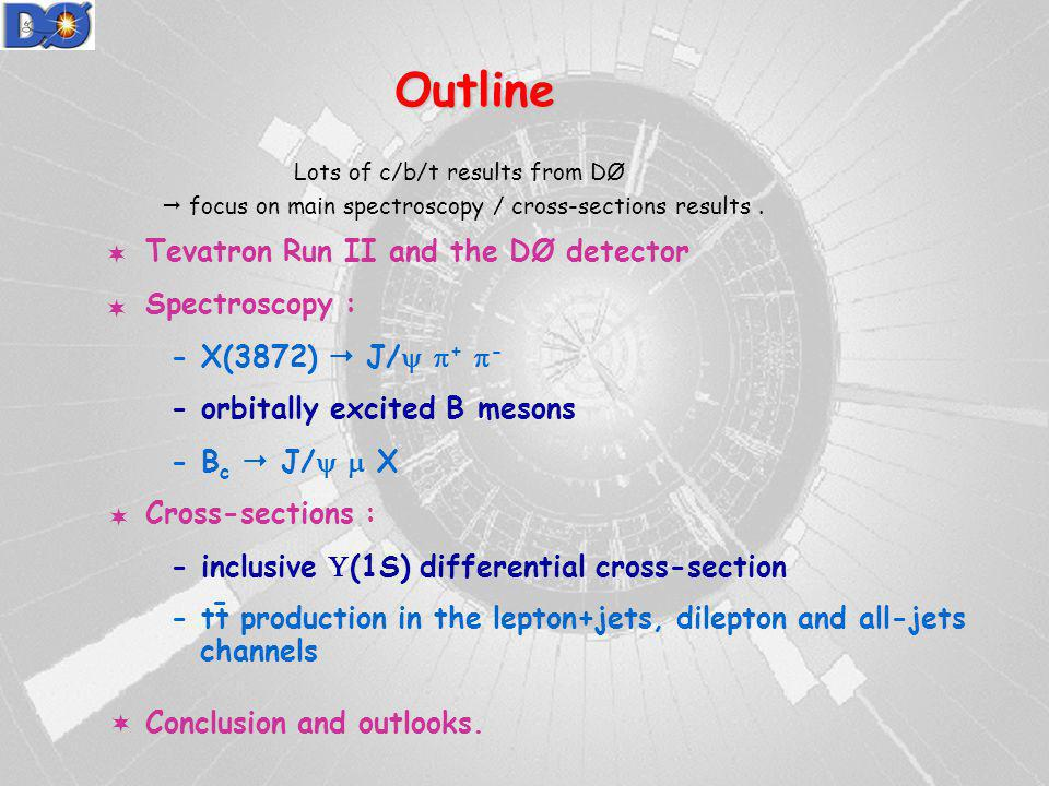 2 ISMD 2005I. Ripp-Baudot Outline Tevatron Run II and the DØ detector Spectroscopy : - X(3872) J/ + - - orbitally excited B mesons - B c J/ X Cross-se