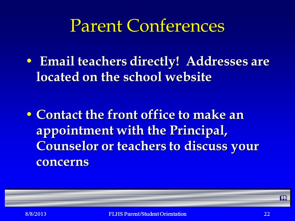 8/8/2013FLHS Parent/Student Orientation22 Parent Conferences Email teachers directly.